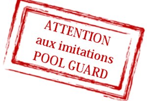 Attention aux imitations Pool Guard